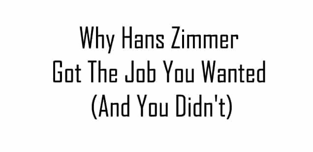 Why Hans Zimmer Got The Job You Wanted (And You Didn't)